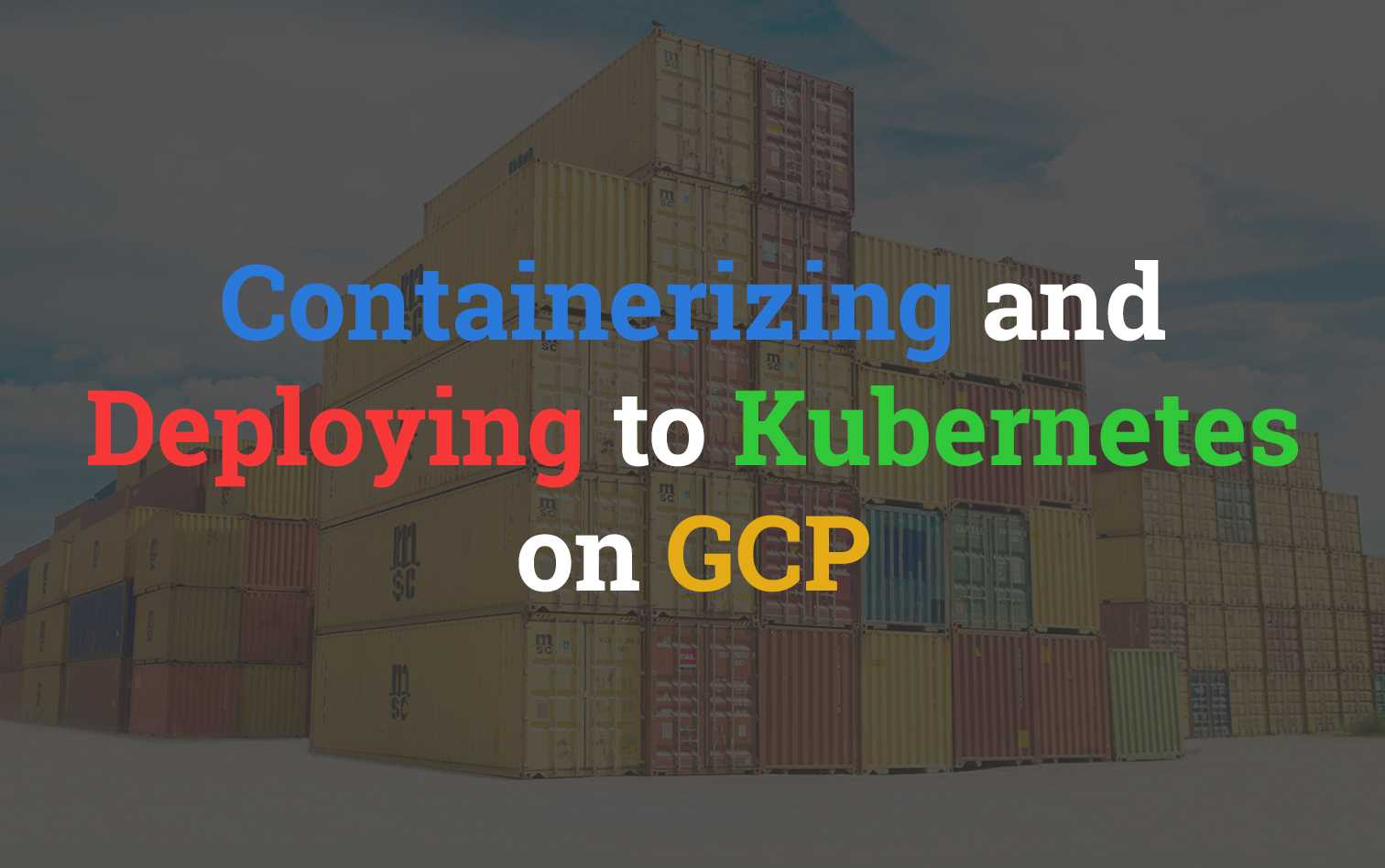 Containerizing & Deploying to Kubernetes on GCP